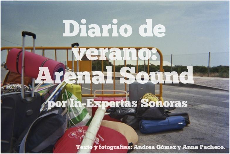 Diario de Verano, Primera Parte: Arenal Sound (por In-Expertas Sonoras)